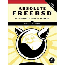 Absolute Freebsd: The Complete Guide To FreeBSD, Third Edition by Michael W. Lucas, 9781593278922