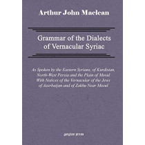 Grammar of the Dialects of Vernacular Syriac by Arthur John Maclean, 9781593330187