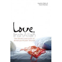 Love, InshAllah: The Secret Love Lives of American Muslim Women by Nura Maznavi, 9781593764289