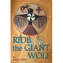Ride the Giant Wolf by Robert C Wahl, 9781593933883