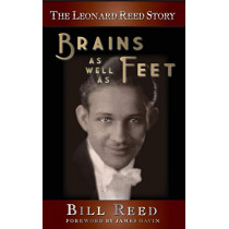 The Leonard Reed Story: Brains as Well as Feet (Hardback) by Bill Reed, 9781593938154