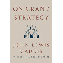 On Grand Strategy by John Lewis Gaddis, 9781594203510