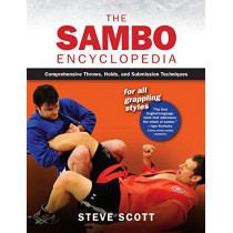 The Sambo Encyclopedia: Comprehensive Throws, Holds, and Submission Techniques For All Grappling Styles by Steve Scott, 9781594396557