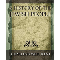 A History of the Jewish People - 1917 by Foster Kent Charles Foster Kent, 9781594625091