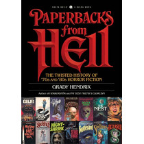 Paperbacks From Hell: The Twisted History of '70s and '80s Horror Fiction by Grady Hendrix, 9781594749810