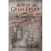 Across the Great Divide: Book 1 The Clouds of War by Michael Ross, 9781595559340