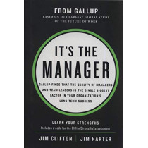 It's the Manager: Gallup finds the quality of managers and team leaders is the single biggest factor in your organization's long-term success. by Jim Clifton, 9781595622242