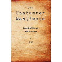The Unabomber Manifesto: Industrial Society and Its Future by The Unabomber, 9781595948151