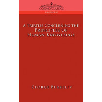 A Treatise Concerning the Principles of Human Knowledge by George Berkeley, 9781596052826