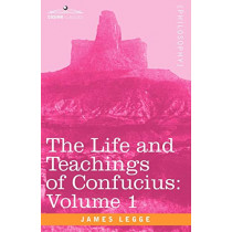 The Life and Teachings of Confucius by James Legge, 9781596059306