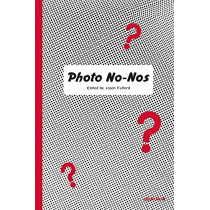Photo No-Nos: Meditations on What Not to Shoot by Jason Fulford, 9781597114998