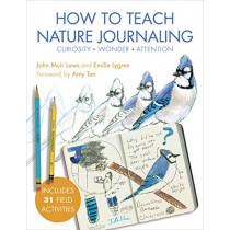 How to Teach Nature Journaling: Curiosity, Wonder, Attention by John Muir Laws, 9781597144902
