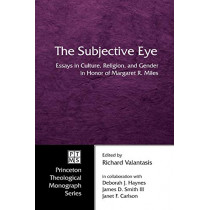 The Subjective Eye: Essays in Culture, Religion, and Gender in Honor of Margaret R. Miles by Richard Valantasis, 9781597525190
