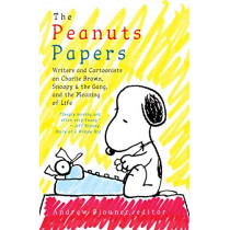 Peanuts Papers, The: Charlie Brown, Snoopy & The Gang, And The Meaning Of Life: A Library of America Special Publication by Andrew Blauner, 9781598536164
