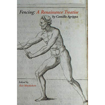 Fencing: A Renaissance Treatise by Camillo Agrippa, 9781599101736