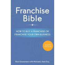 Franchise Bible: How to Buy a Franchise or Franchise Your Own Business by Michael J. Katz, 9781599186009