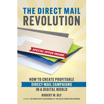 Direct Mail Revolution: How to Create Profitable Direct Mail Campaigns in a Digital World by Robert W. Bly, 9781599186306