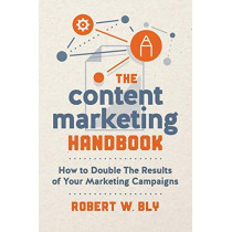 The Content Marketing Handbook: How to Double the Results of Your Marketing Campaigns by Robert W. Bly, 9781599186603