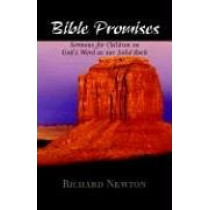 Bible Promises: Sermons for Children on God's Word as Our Solid Rock by Richard Newton, 9781599250571