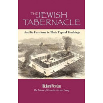 The Jewish Tabernacle: And Its Furniture in Their Typical Teachings by Richard Newton, 9781599252124