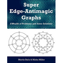 Super Edge-Antimagic Graphs: A Wealth of Problems and Some Solutions by Martin Baca, 9781599424651