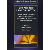 Law and the Financial System - Securitization and Asset Backed Securities: Law, Process, Case Studies, and Simulations by Tamar Frankel, 9781600420955