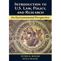 Introduction to U.S. Law, Policy, and Research-An Environmental Perspective by Peter M Bower, 9781600425028
