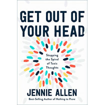 Get Out of your Head: The One Thought that Can Shift Our Chaotic Minds by Jennie Allen, 9781601429643