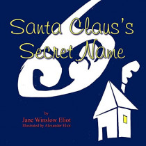 Santa Claus's Secret Name: A Guessing Game to be Read Aloud and Played Together by Jane Winslow Eliot, 9781601456953