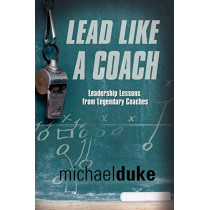 Lead Like A Coach: Leadership Lessons from Legendary Coaches by Michael Duke, 9781601459800