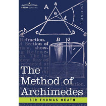 The Method of Archimedes, Recently Discovered by Heiberg: A Supplement to the Works of Archimedes by Thomas Little Heath, 9781602063914