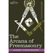 The Arcana of Freemasonry by Albert Churchward, 9781602066830
