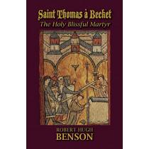 Saint Thomas a Becket, the Holy Blissful Martyr by Msgr Robert Hugh Benson, 9781602100015