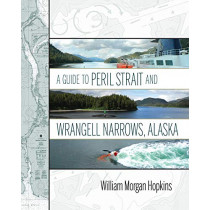 A Guide to Peril Strait and Wrangell Narrows, Alaska by William Morgan Hopkins, 9781602234000