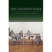 The Laughing Stalk: Live Comedy and Its Audiences by Judy Batalion, 9781602352421