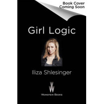 Girl Logic: The Genius and the Absurdity by Iliza Shlesinger, 9781602863231