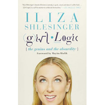 Girl Logic: The Genius and the Absurdity by Iliza Shlesinger, 9781602863347