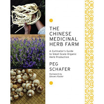 The Chinese Medicinal Herb Farm: A cultivator's guide to small-scale organic herb production by Peg Schafer, 9781603583305