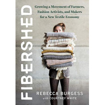 Fibershed: Growing a Movement of Farmers, Fashion Activists, and Makers for a New Textile Economy by Rebecca Burgess, 9781603586634