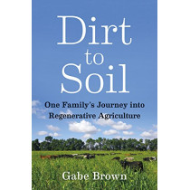 Dirt to Soil: One Family's Journey into Regenerative Agriculture by Gabe Brown, 9781603587631