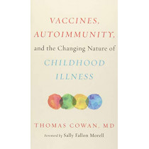 Vaccines, Autoimmunity, and the Changing Nature of Childhood Illness by Thomas Cowan, 9781603587778