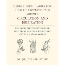 Herbal Formularies for Health Professionals, Volume 2: Circulation and Respiration, including the Cardiovascular, Peripheral Vascular, Pulmonary, and Respiratory Systems by Jill Stansbury, 9781603587983