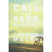 Call of the Reed Warbler: A New Agriculture, A New Earth by Charles Massy, 9781603588133