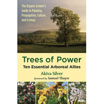 Trees of Power: Ten Essential  Arboreal Allies by Akiva Silver, 9781603588416