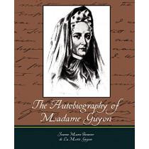 The Autobiography of Madame Guyon by Jeanne Marie Bouvier De La Motte Guyon, 9781604247251