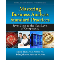 Mastering Business Analysis Standard Practices: Seven Steps to the Next Level of Competency by Kelley Bruns, 9781604271386