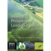 Internal Phosphorus Loading in Lakes: Causes, Case Studies, and Management by Bryan Spears, 9781604271447