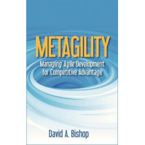 Metagility: Managing Agile Development for Competitive Advantage by David Bishop, 9781604271553