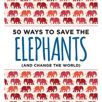 50 Ways to Save an Elephant: (and Change the World) by Abrams Isabel, 9781604337990