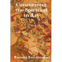 Concerning the Spiritual in Art by Wassily Kandinsky, 9781604442700